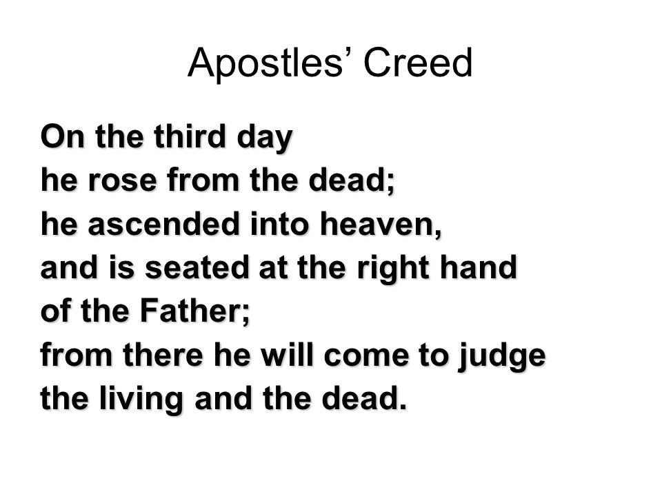 Apostles' Creed On the third day he rose from the dead; he ascended into heaven, and is seated at the right hand of the Father; from there he will come to judge the living and the dead.