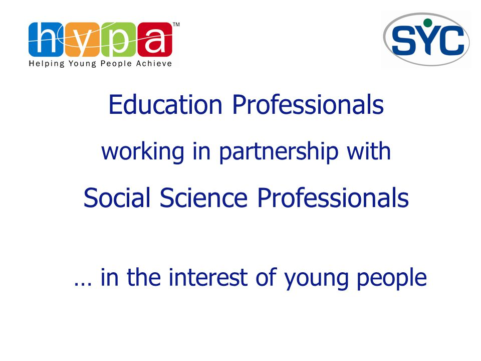 Education Professionals working in partnership with Social Science Professionals … in the interest of young people