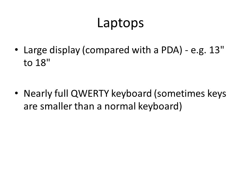 Laptops Large display (compared with a PDA) - e.g.