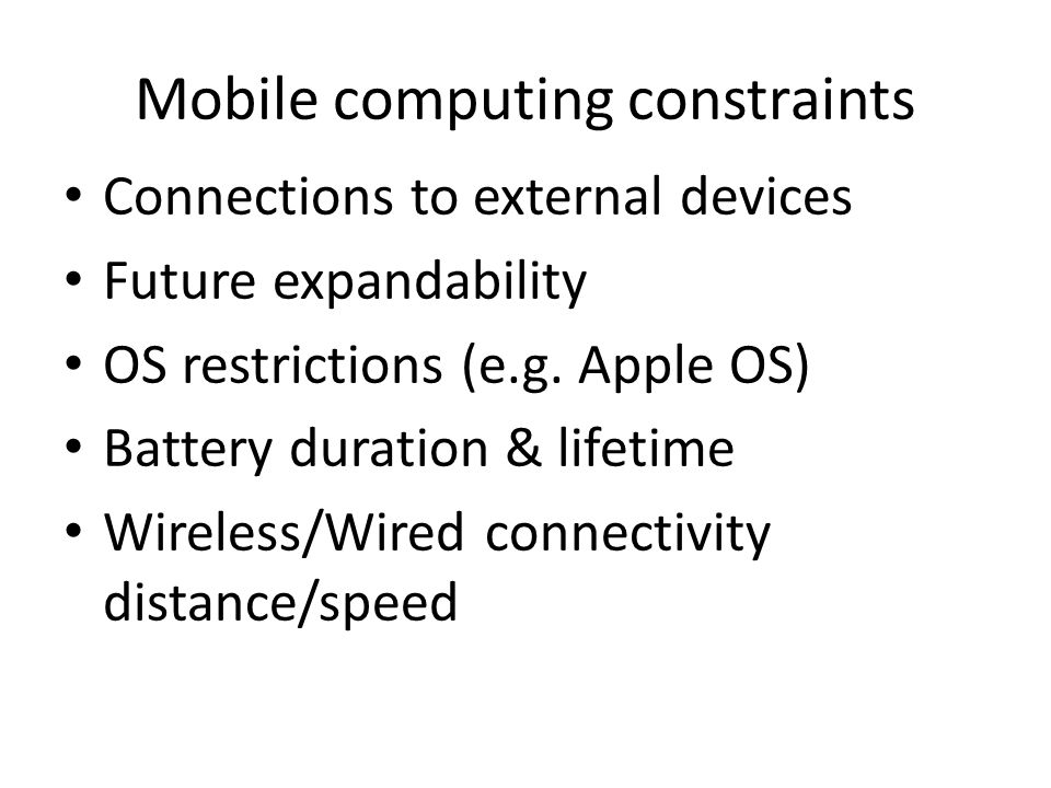 Mobile computing constraints Connections to external devices Future expandability OS restrictions (e.g.