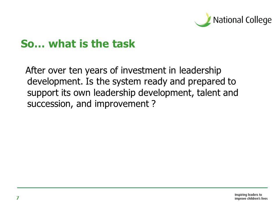 7 So… what is the task After over ten years of investment in leadership development.