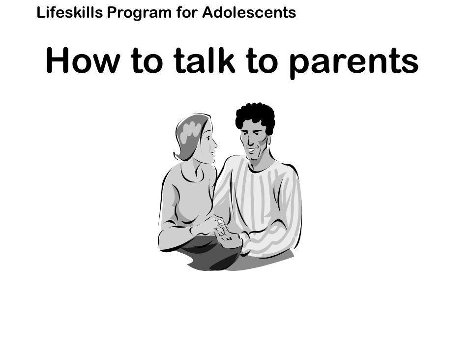 Lifeskills Program for Adolescents How to talk to parents