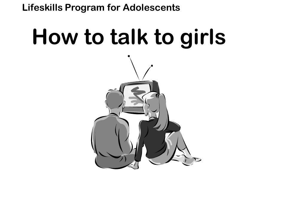 Lifeskills Program for Adolescents How to talk to girls