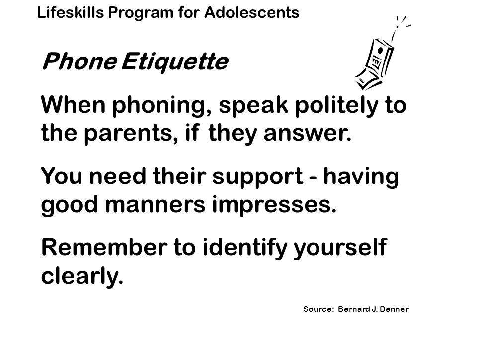 Lifeskills Program for Adolescents Phone Etiquette When phoning, speak politely to the parents, if they answer.