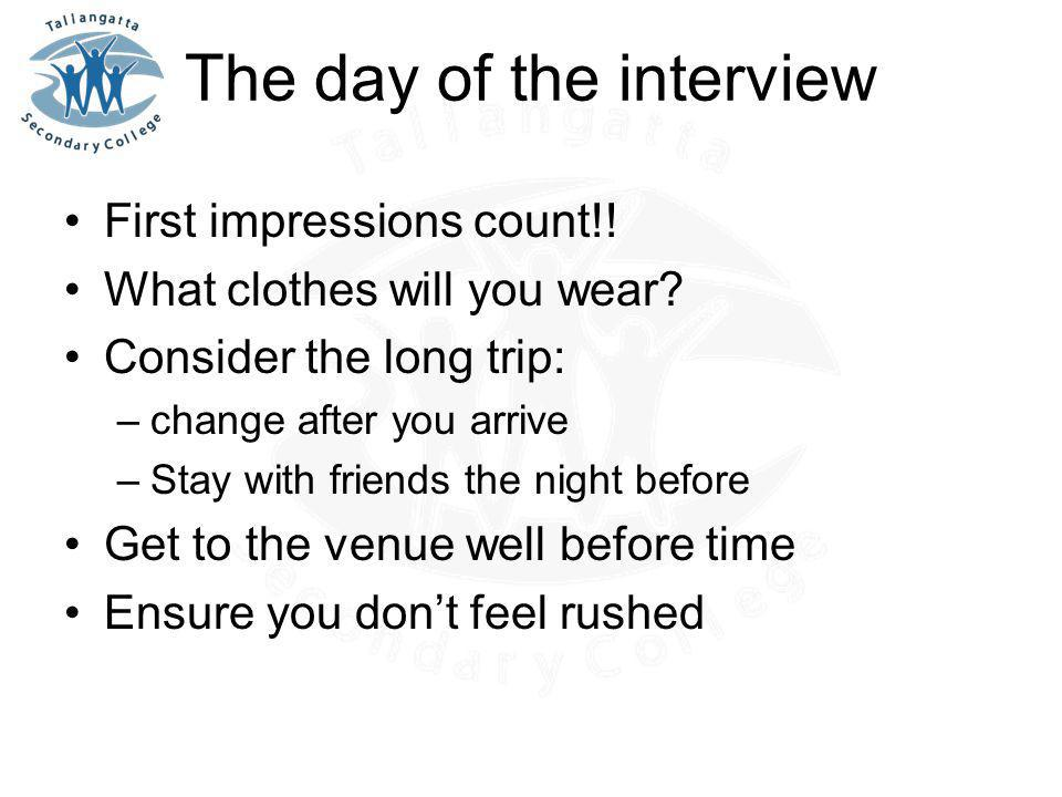 The day of the interview First impressions count!.