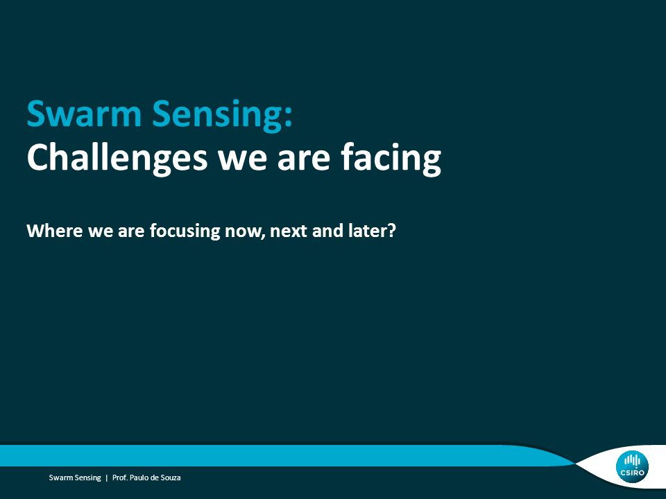 Swarm Sensing: Challenges we are facing Where we are focusing now, next and later.