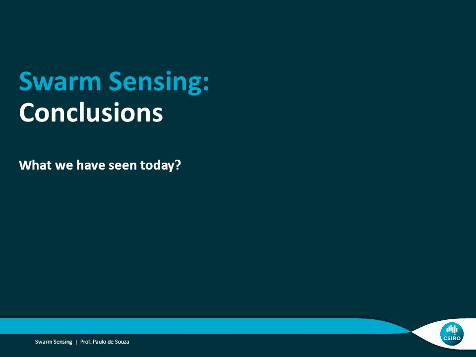 Swarm Sensing: Conclusions What we have seen today Swarm Sensing | Prof. Paulo de Souza