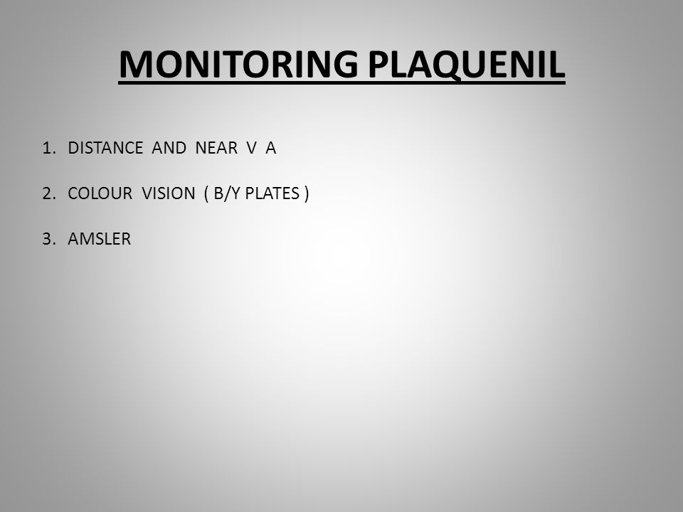 MONITORING PLAQUENIL 1.DISTANCE AND NEAR V A 2.COLOUR VISION ( B/Y PLATES ) 3.AMSLER