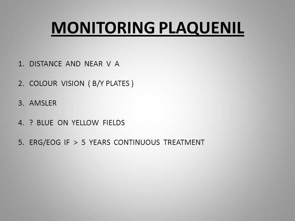 MONITORING PLAQUENIL 1.DISTANCE AND NEAR V A 2.COLOUR VISION ( B/Y PLATES ) 3.AMSLER 4..