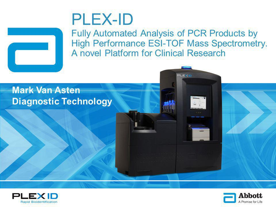 PLEX-ID Fully Automated Analysis of PCR Products by High Performance ESI-TOF Mass Spectrometry.