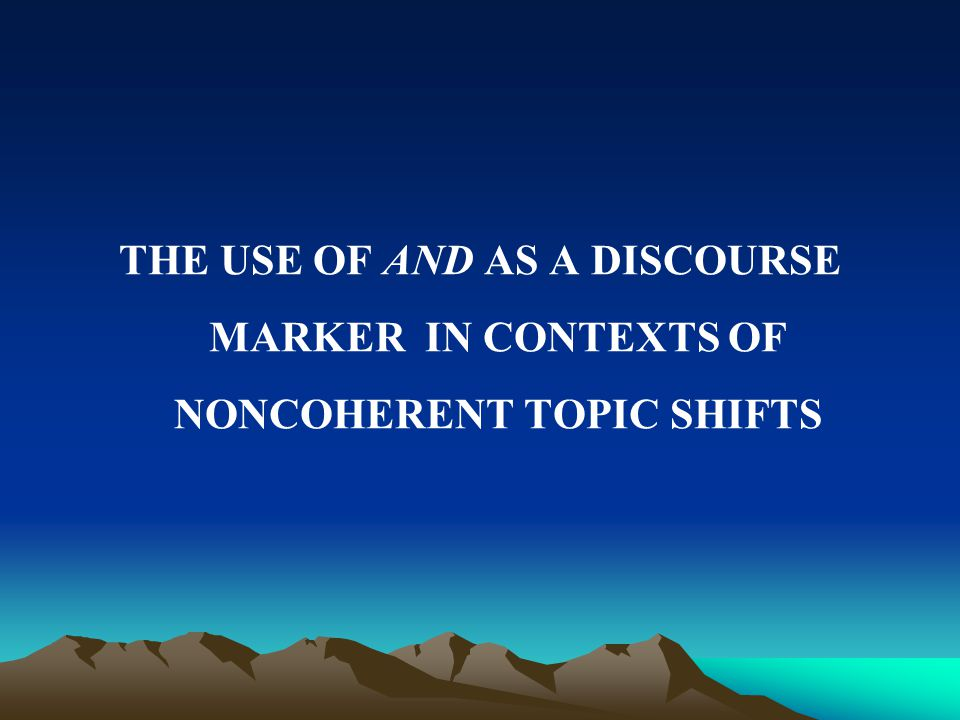 The university of South Australia Division of Education, Arts and Social Sciences School of Communication, International Studies and Languages DUC TIEN DO THE USE OF DISCOURSE MARKERS IN MARKING NONCOHERENT TOPIC SHIFTS IN AUSTRALIAN ENGLISH CONVERSATIONS