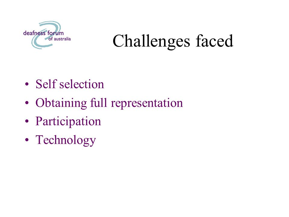 Challenges faced Self selection Obtaining full representation Participation Technology