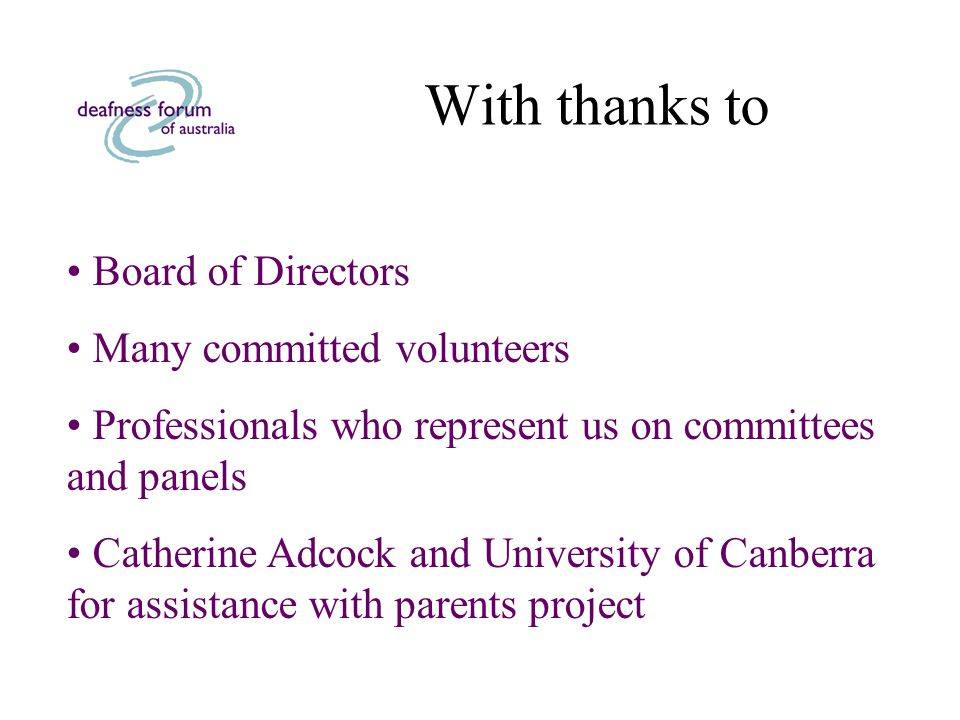 With thanks to Board of Directors Many committed volunteers Professionals who represent us on committees and panels Catherine Adcock and University of Canberra for assistance with parents project