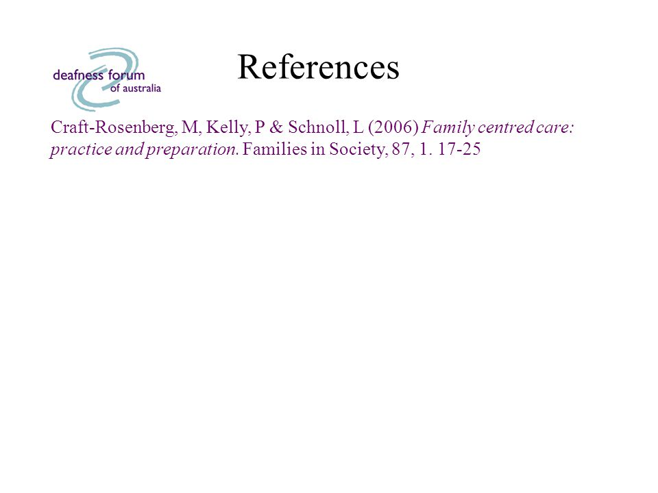 References Craft-Rosenberg, M, Kelly, P & Schnoll, L (2006) Family centred care: practice and preparation.