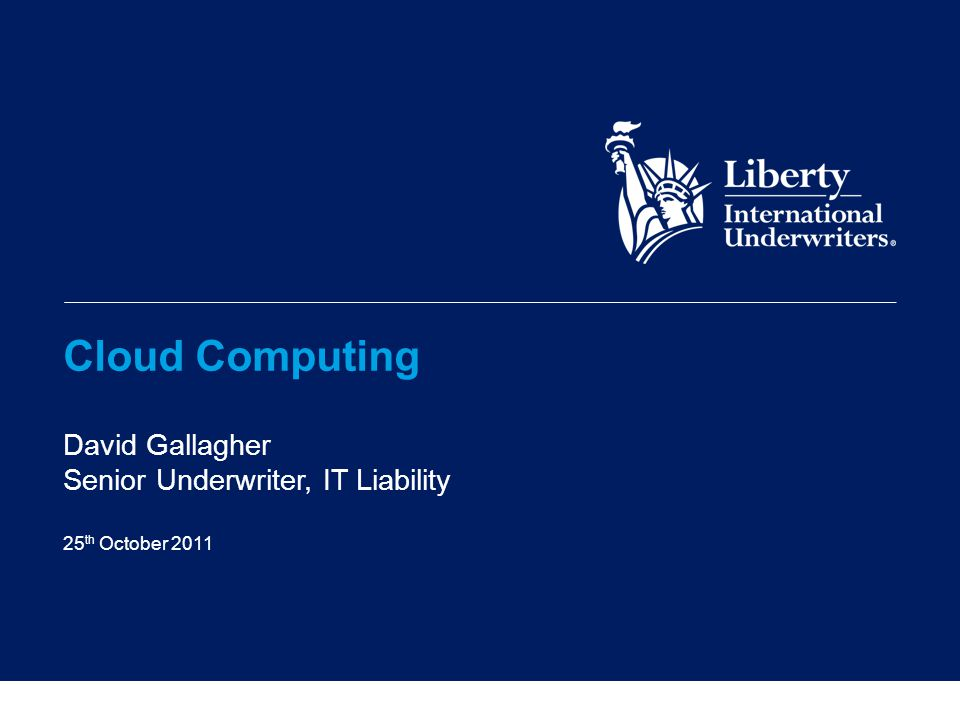 Cloud Computing David Gallagher Senior Underwriter, IT Liability 25 th October 2011