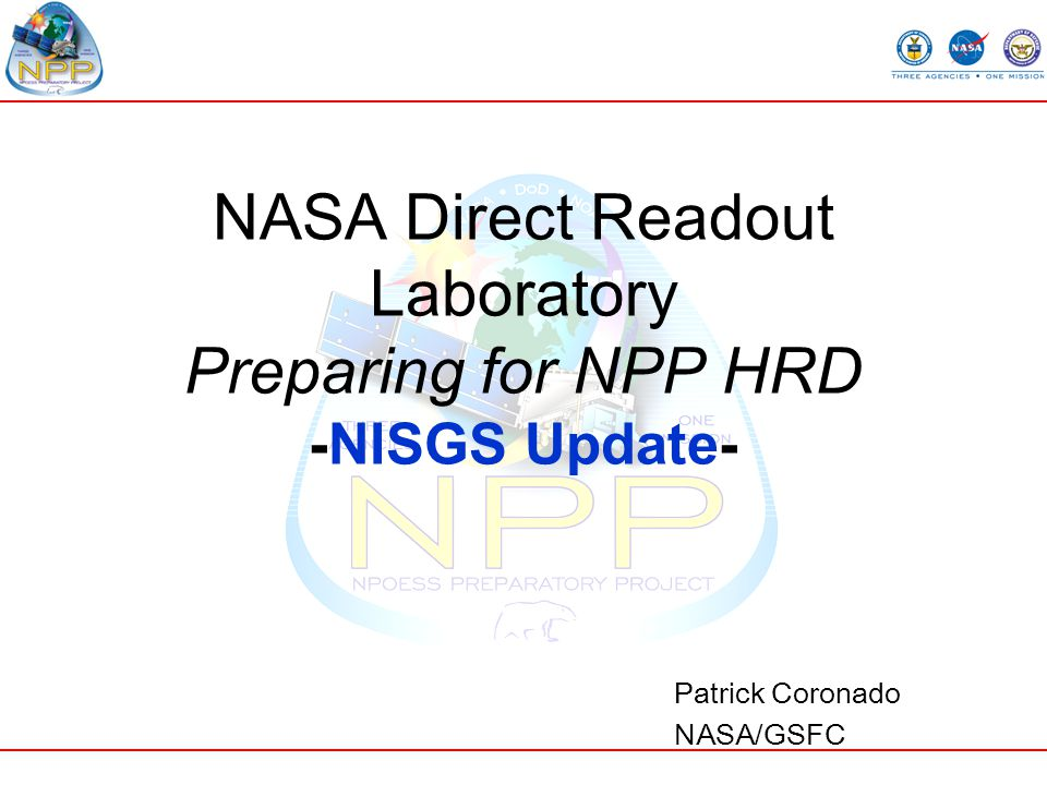 NASA Direct Readout Laboratory Preparing for NPP HRD -NISGS Update- Patrick Coronado NASA/GSFC