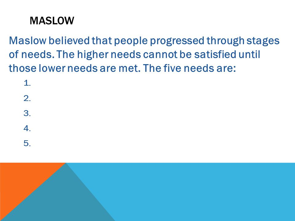 Maslow believed that people progressed through stages of needs.