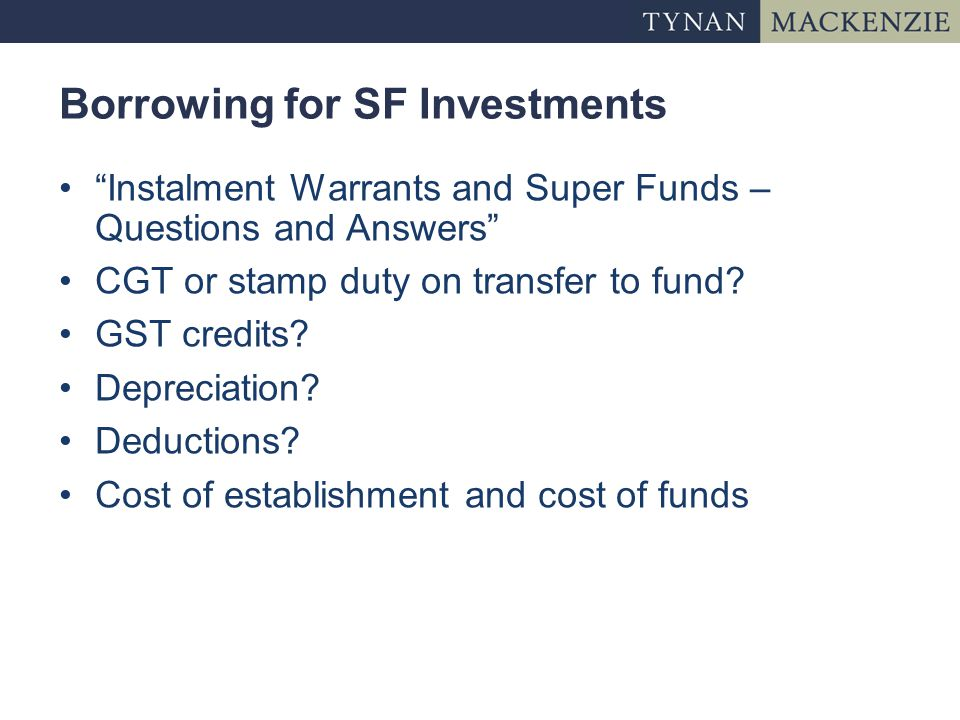Borrowing for SF Investments Instalment Warrants and Super Funds – Questions and Answers CGT or stamp duty on transfer to fund.