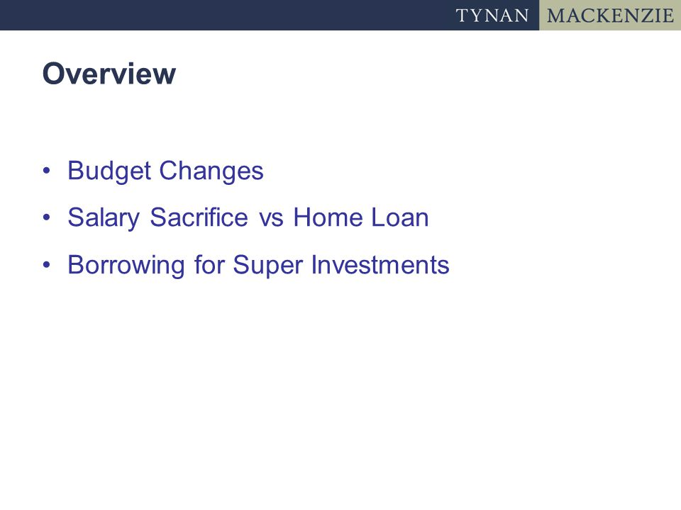 Overview Budget Changes Salary Sacrifice vs Home Loan Borrowing for Super Investments