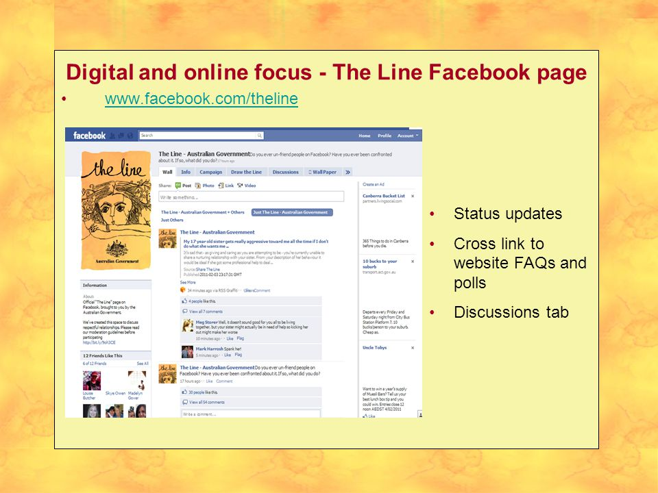 Digital and online focus - The Line Facebook page   Status updates Cross link to website FAQs and polls Discussions tab