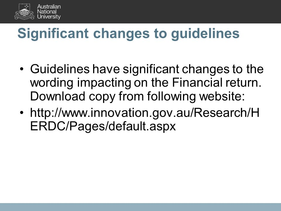 Significant changes to guidelines Guidelines have significant changes to the wording impacting on the Financial return.