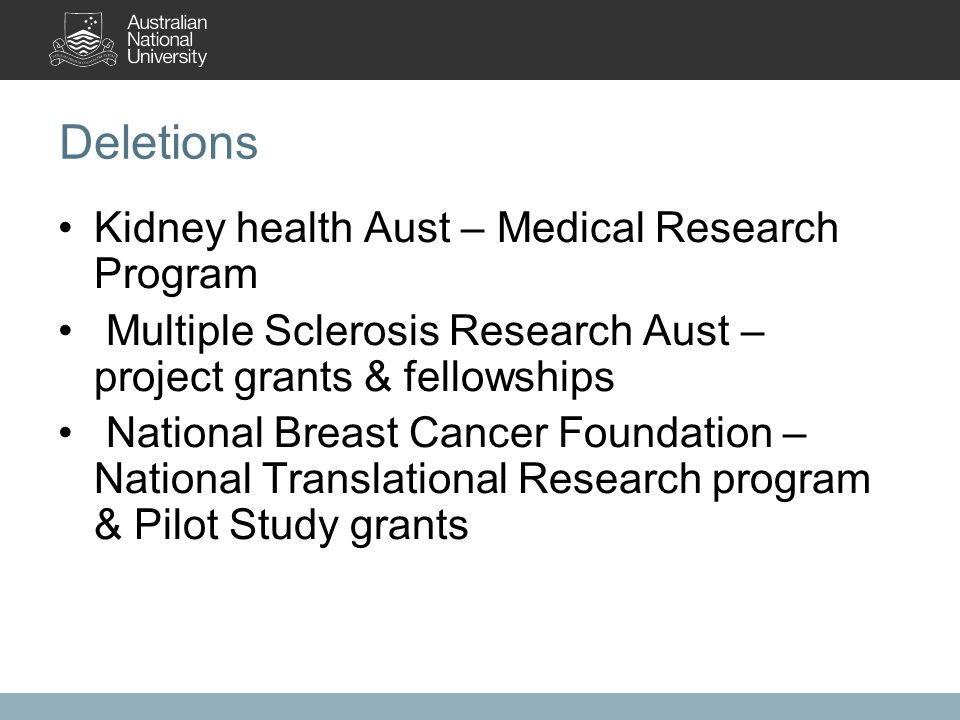 Deletions Kidney health Aust – Medical Research Program Multiple Sclerosis Research Aust – project grants & fellowships National Breast Cancer Foundation – National Translational Research program & Pilot Study grants