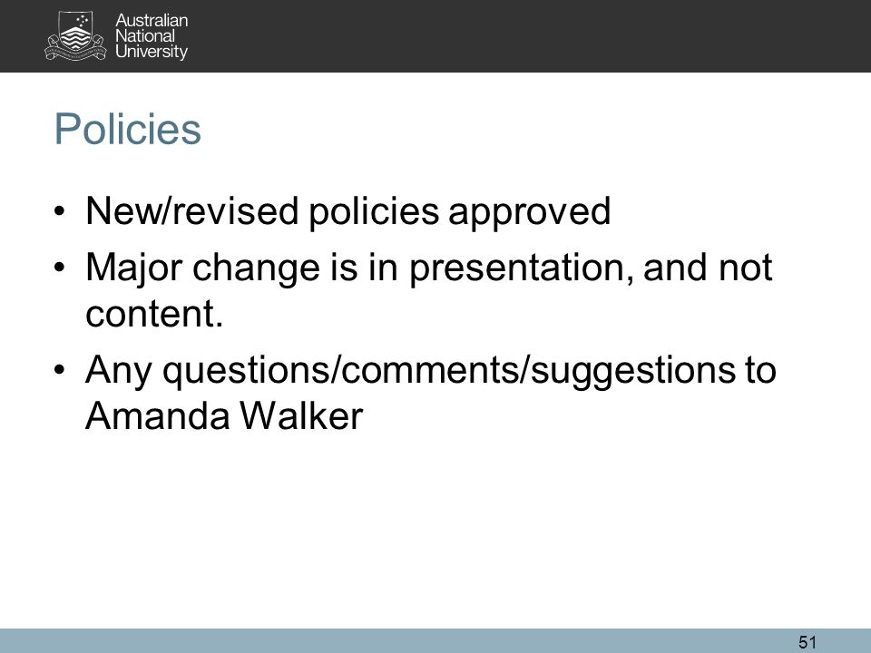 Policies New/revised policies approved Major change is in presentation, and not content.