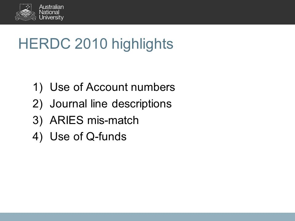HERDC 2010 highlights 1)Use of Account numbers 2)Journal line descriptions 3)ARIES mis-match 4)Use of Q-funds