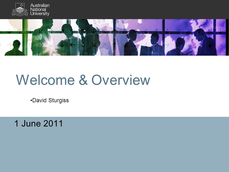 Welcome & Overview 1 June 2011 David Sturgiss