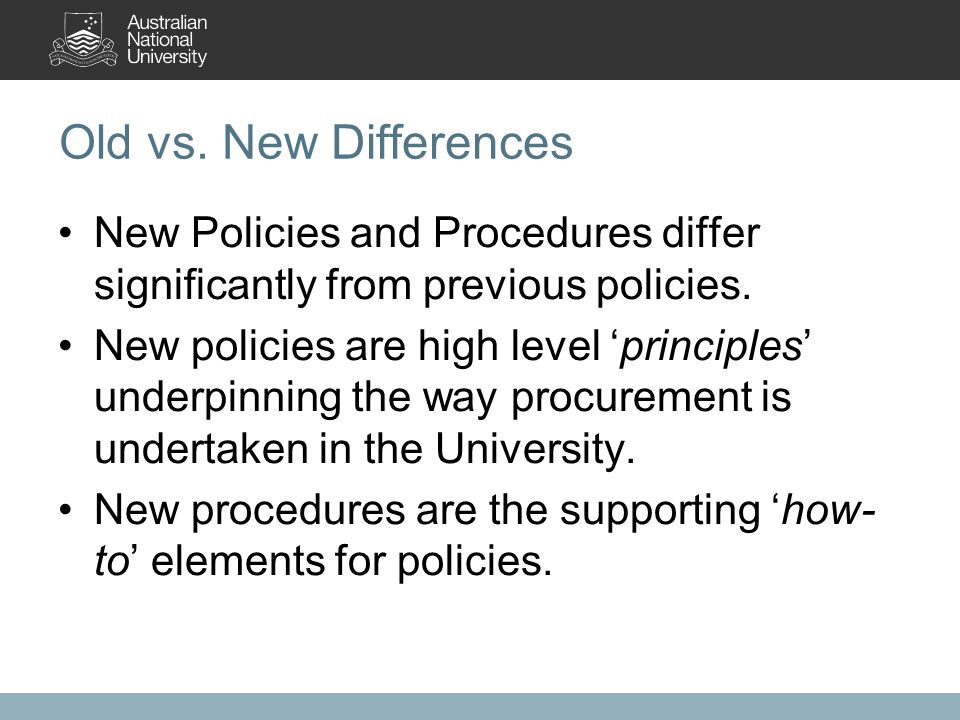 Old vs. New Differences New Policies and Procedures differ significantly from previous policies.