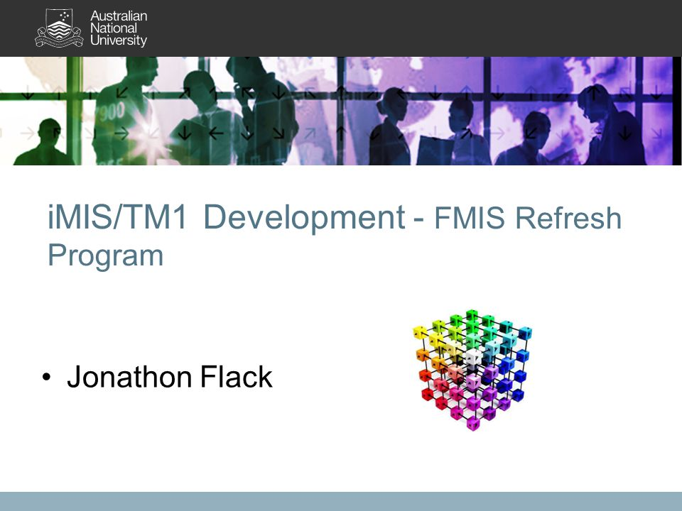 iMIS/TM1 Development - FMIS Refresh Program Jonathon Flack