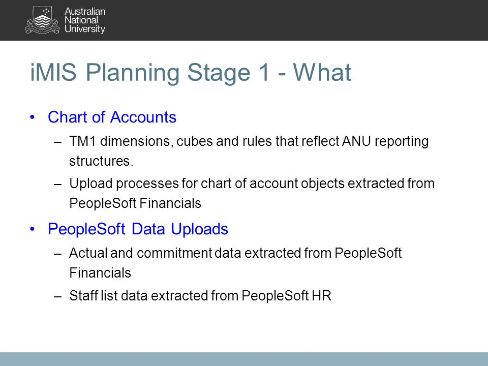 iMIS Planning Stage 1 - What Chart of Accounts –TM1 dimensions, cubes and rules that reflect ANU reporting structures.