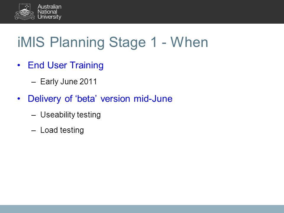 iMIS Planning Stage 1 - When End User Training –Early June 2011 Delivery of 'beta' version mid-June –Useability testing –Load testing