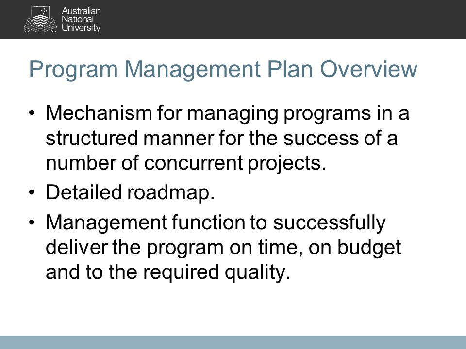 Program Management Plan Overview Mechanism for managing programs in a structured manner for the success of a number of concurrent projects.