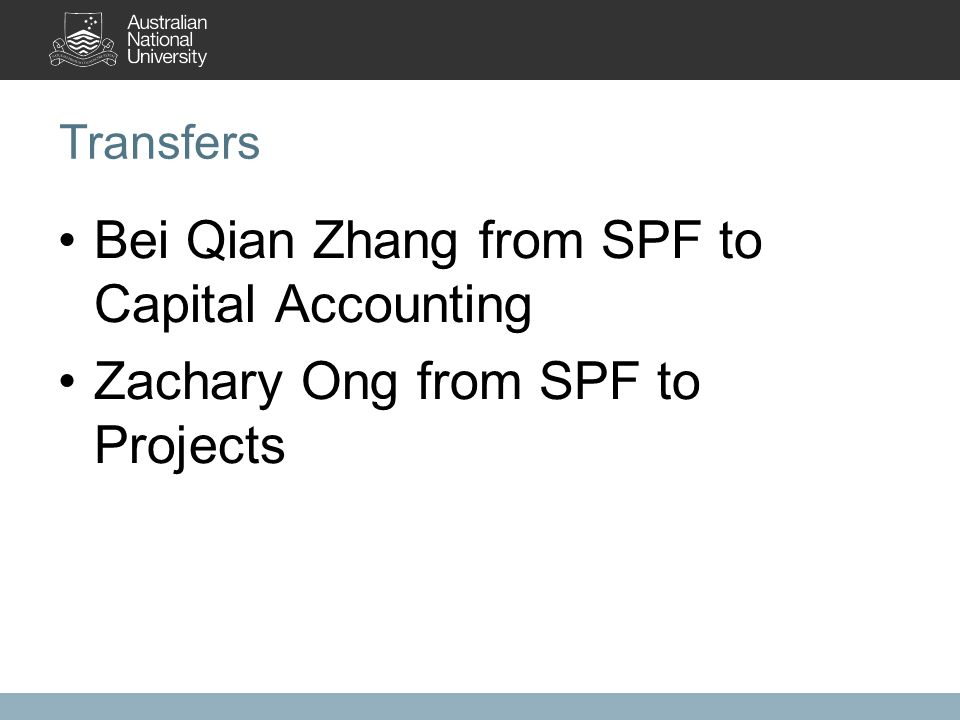 Transfers Bei Qian Zhang from SPF to Capital Accounting Zachary Ong from SPF to Projects
