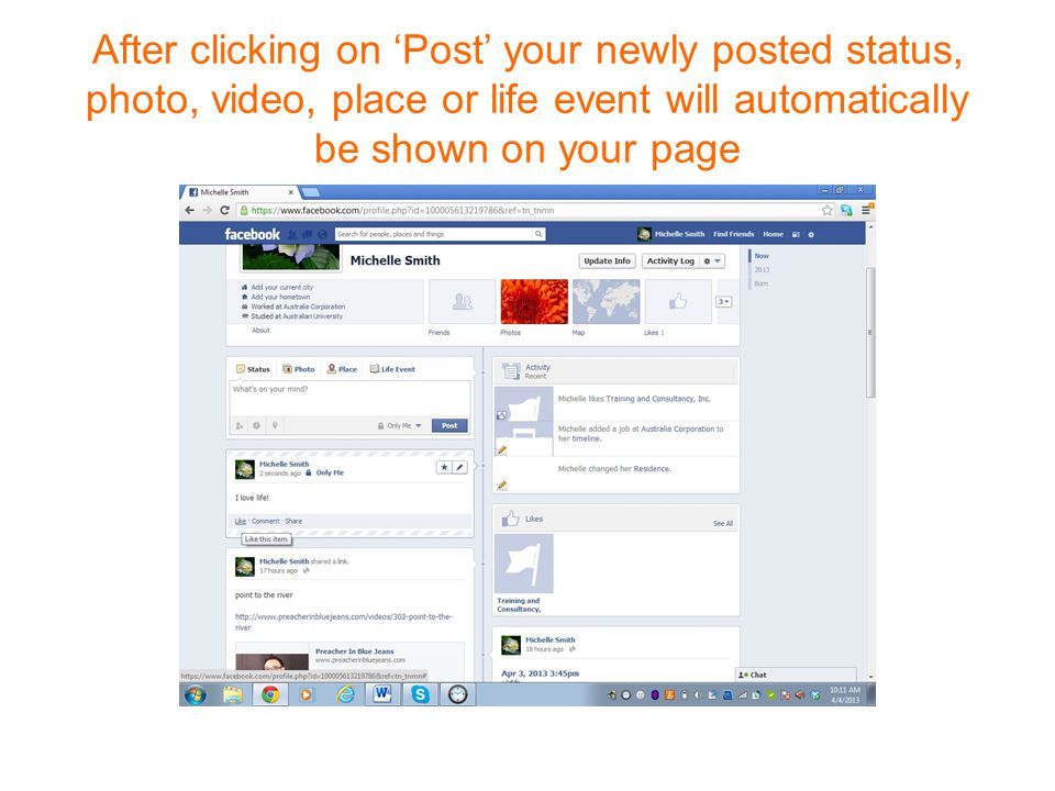 After clicking on 'Post' your newly posted status, photo, video, place or life event will automatically be shown on your page