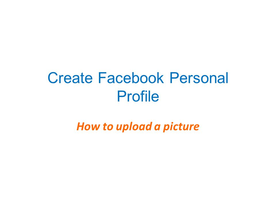 Create Facebook Personal Profile How to upload a picture
