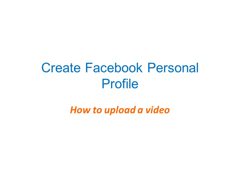 Create Facebook Personal Profile How to upload a video