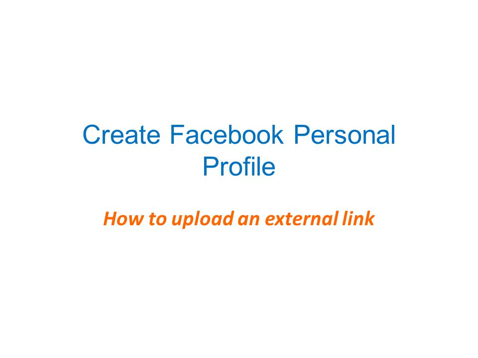 Create Facebook Personal Profile How to upload an external link