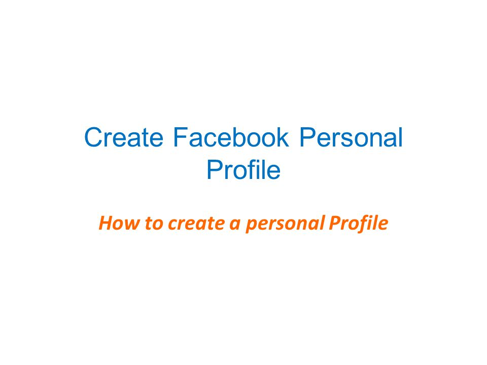 Create Facebook Personal Profile How to create a personal Profile