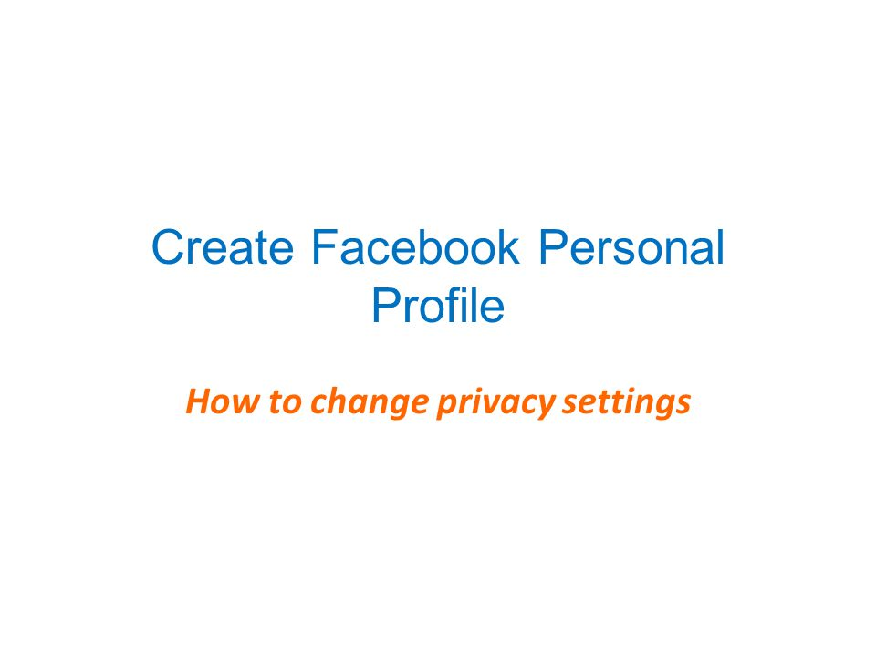 Create Facebook Personal Profile How to change privacy settings