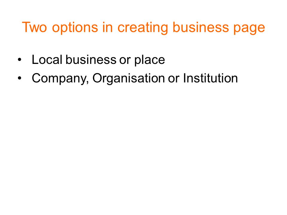 Two options in creating business page Local business or place Company, Organisation or Institution