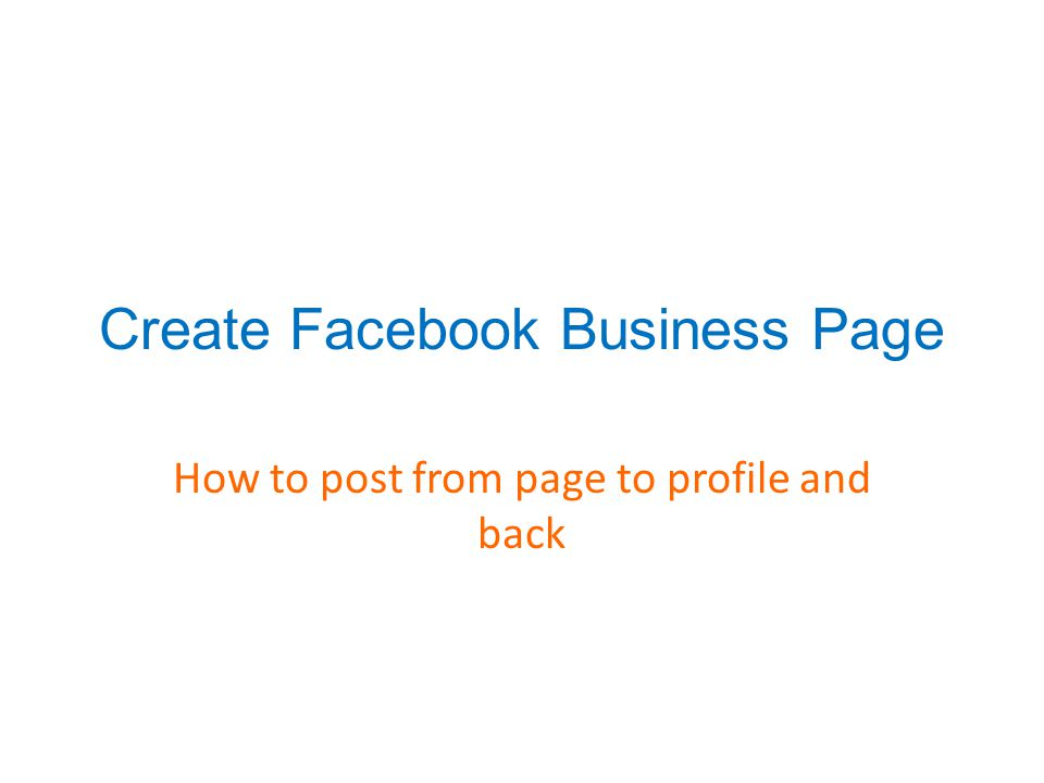 Create Facebook Business Page How to post from page to profile and back