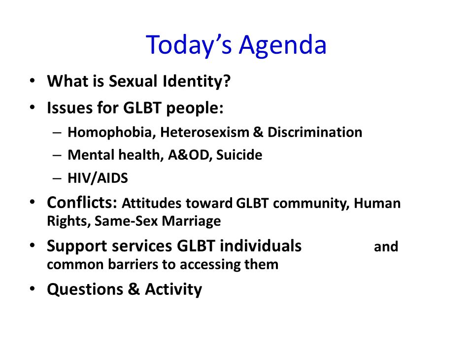 Today's Agenda What is Sexual Identity.