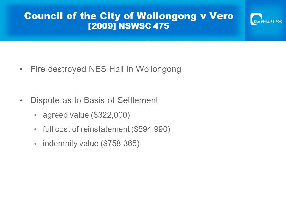 Fire destroyed NES Hall in Wollongong Dispute as to Basis of Settlement agreed value ($322,000) full cost of reinstatement ($594,990) indemnity value ($758,365)