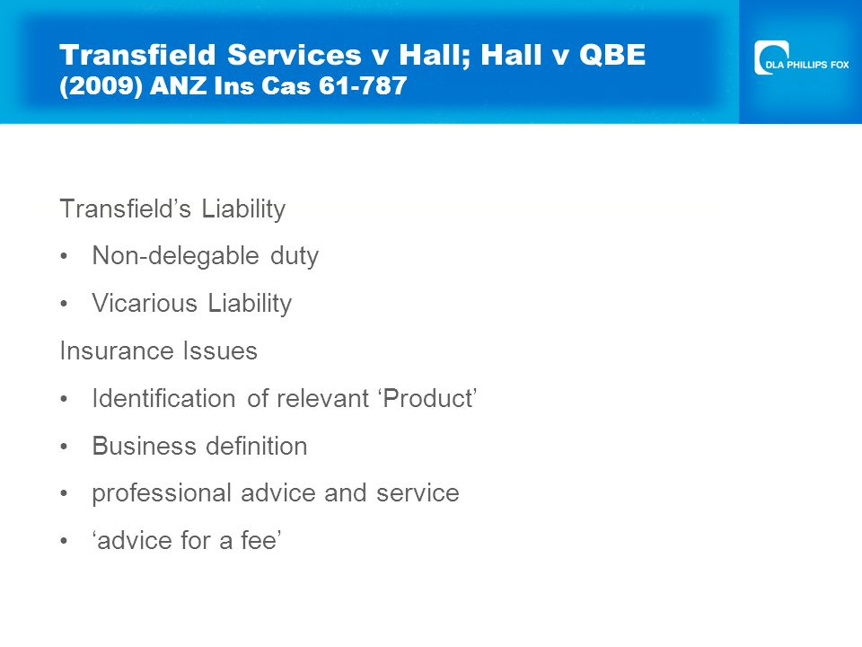 Transfield's Liability Non-delegable duty Vicarious Liability Insurance Issues Identification of relevant 'Product' Business definition professional advice and service 'advice for a fee'