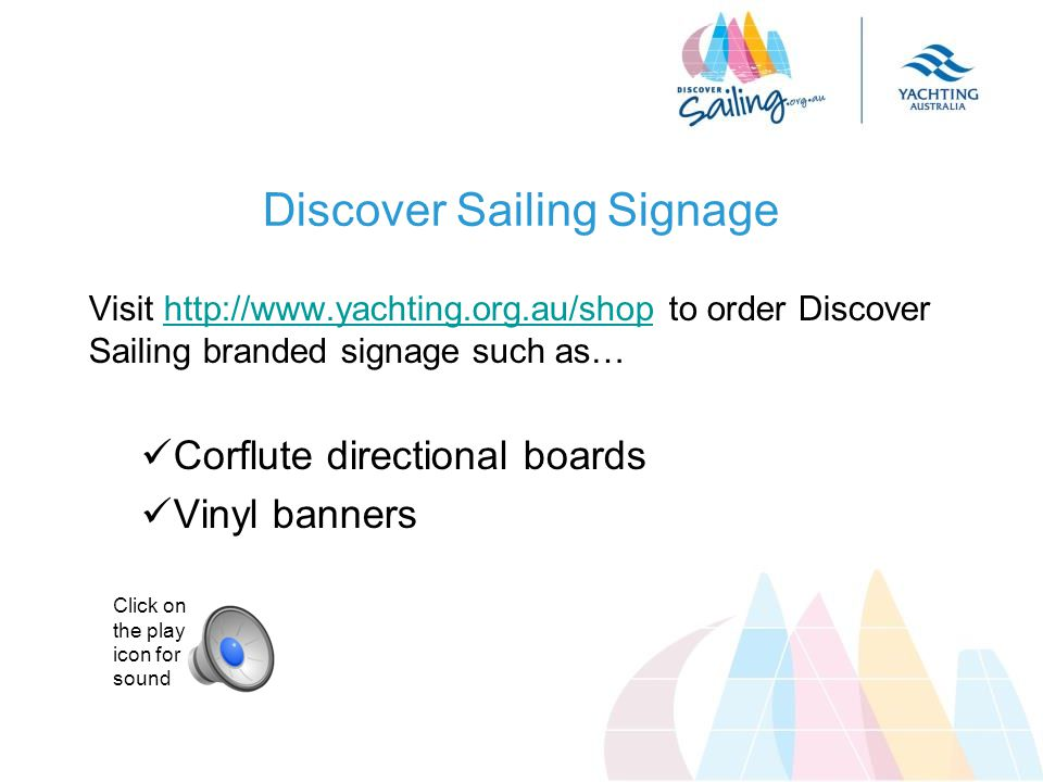 Discover Sailing Signage Visit http://www.yachting.org.au/shop to order Discover Sailing branded signage such as…http://www.yachting.org.au/shop Corflute directional boards Vinyl banners Click on the play icon for sound