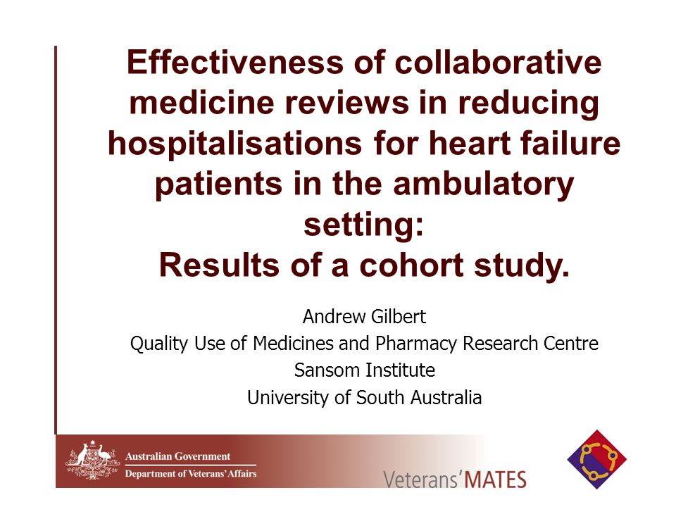Andrew Gilbert Quality Use of Medicines and Pharmacy Research Centre Sansom Institute University of South Australia Effectiveness of collaborative medicine reviews in reducing hospitalisations for heart failure patients in the ambulatory setting: Results of a cohort study.