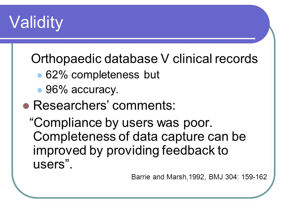 Validity Orthopaedic database V clinical records 62% completeness but 96% accuracy.