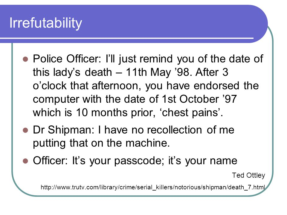 Irrefutability Police Officer: I'll just remind you of the date of this lady's death – 11th May '98.
